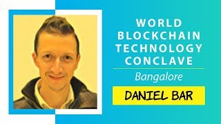 Evolution of Blockchain Technology by Daniel Bar @ World Blockchain technology conclave, Bangalore
