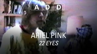 Ariel Pink's Haunted Graffiti - 22 Eyes - A-D-D