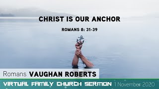 Romans 8: 31-39 - Christ is our Anchor - Virtual Family Church Sermon