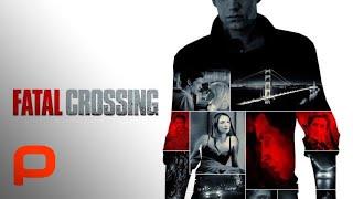 Fatal Crossing (Full Movie) Drama L Thriller