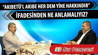 """Risale-i Nur Müzakereleri - """"Akıbetü'l akıbe her dem yine hakkındır"""" ifadesinden ne anlamalıyız?"""