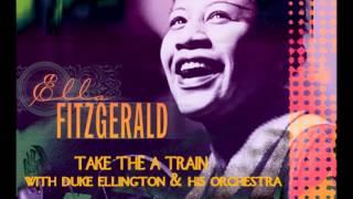 TAKE THE A TRAIN  ELLA FITZGERALD - FEAT. DUKE ELLINGTON & HIS ORCHESTRA