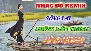 lien-khuc-nhac-do-remix-2019-bai-ca-di-cung-nam-thang-song-lai-nhung-nam-thang-hao-hung