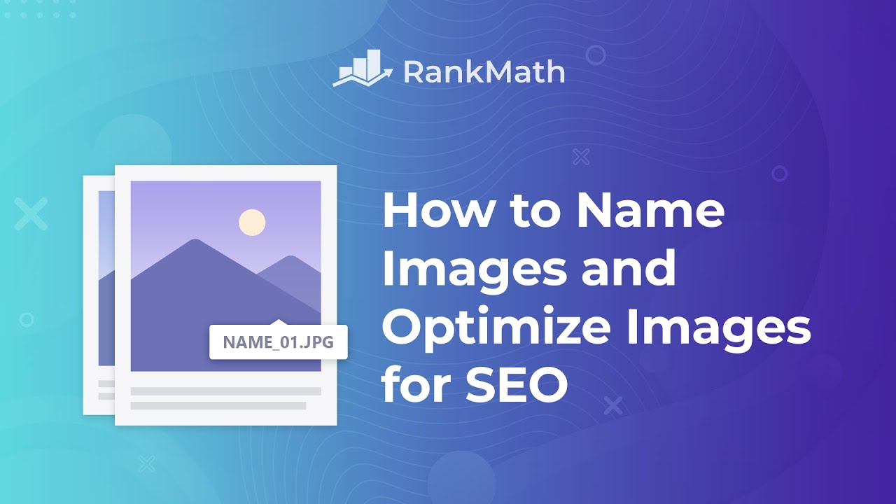 How to Name Images and Optimize Images for SEO?