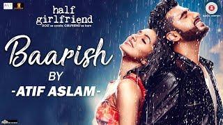 Baarish by Atif Aslam | Half Girlfriend | Arjun Kapoor  Shraddha Kapoor | Tanishk Bagchi