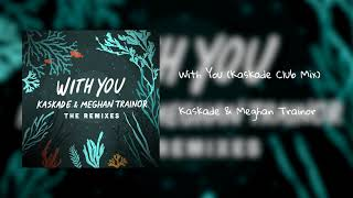 Kaskade & Meghan Trainor    'With You' (Kaskade Club Mix)