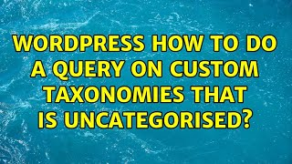 Wordpress: How to do a query on custom taxonomies that is uncategorised?