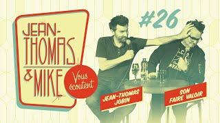 #26 - JEAN-THOMAS ET MIKE VOUS ÉCOUTENT