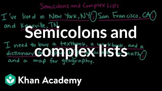 Semicolons and complex lists | The colon and semicolon | Punctuation | Khan Academy