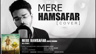 MERE HAMSAFAR (Cover) | | Anurag Mohn, Ishita | Full LYRICAL Video | ALL IS WELL |
