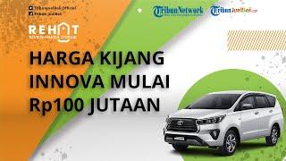 REHAT: Cek Harga Toyota Kijang Innova yang Makin Terjangkau, Dibanderol Mulai Rp100 Jutaan