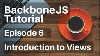 Backbone.js Tutorial - 6 - Introduction to Views