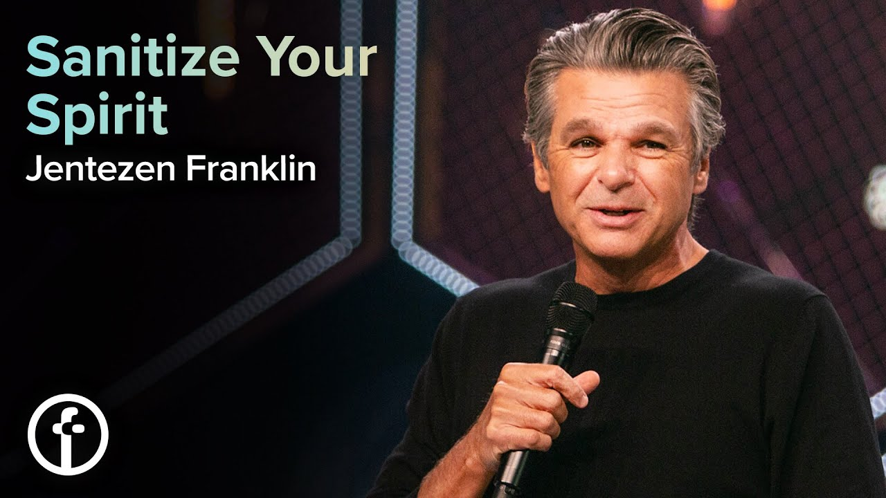 Sanitize Your Spirit  by  Pastor Jentezen Franklin