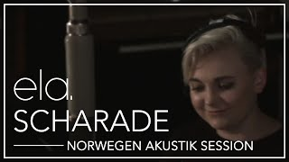 Ela.  Scharade ( Norwegen Akustik Session )