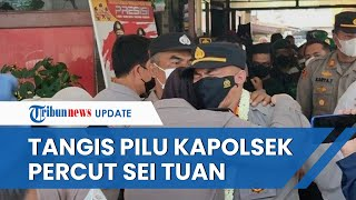 Tangisan Kapolsek Percut Seituan saat Berpisah dengan Anggotanya: Maafkan Saya Sering Marahi Kalian