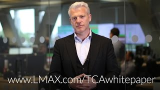 LMAX Exchange CEO, David Mercer, introducing new white paper on execution quality & effective TCA