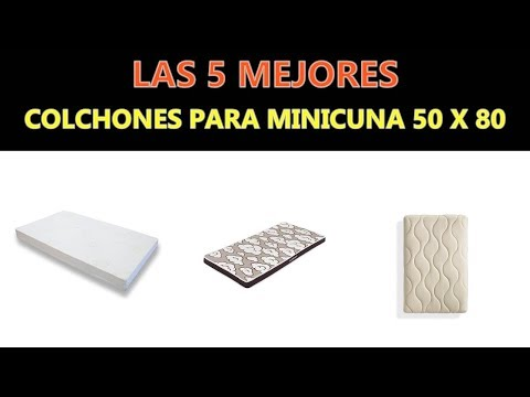 Mejores Colchones Para Minicuna 50 X 80 -  2019