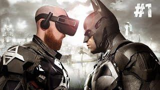 BE THE BAT!! Batman Arkham VR Oculus Rift & Oculus Touch Gameplay - Part 1 of 2