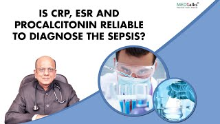 Dr K K Aggarwal - Is CRP, ESR and procalcitonin reliable to diagnose the sepsis?