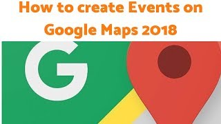 How to create Events on Google Maps 2018