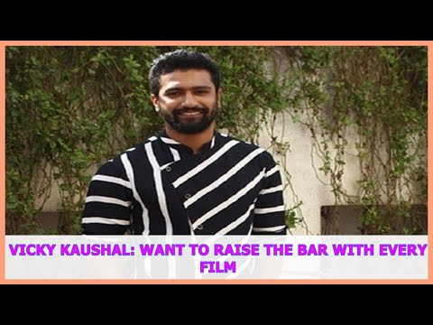 BOLLYWOOD NEWS | Vicky Kaushal: Want to raise the bar with every film