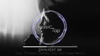 Zayn Feat. Sia   Dusk Till Dawn (Bentley Grey & Serge Remix)