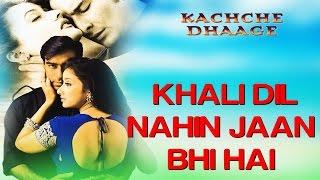 Khali Dil Nahi Jaan Bhi   Kachche Dhaage   Alka Yagnik