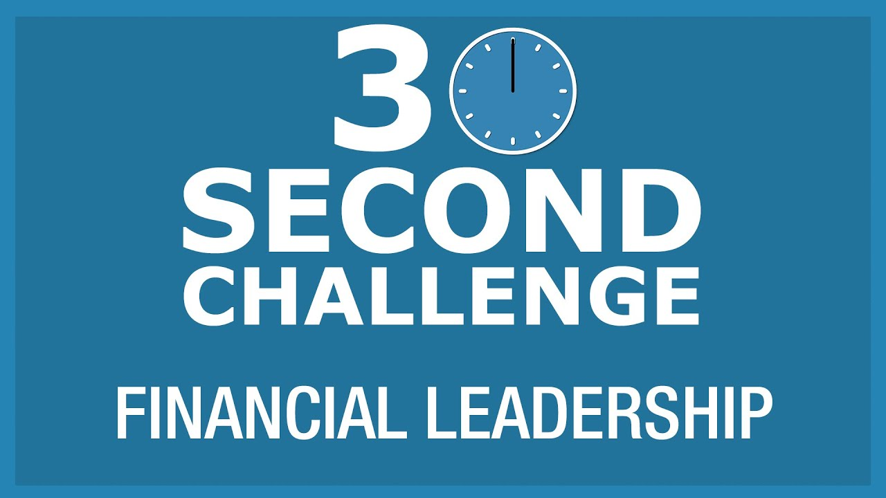 30 Second Challenge - Financial Leadership