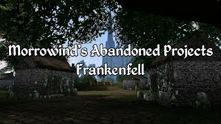 Morrowind's Abandoned Projects - Frankenfell