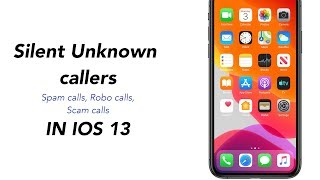 ios 13  silence unknown callers in iphone