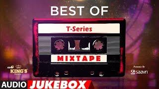 Best of T-Series Mixtape – Audio Jukebox | BOLLYWOOD HINDI SONGS