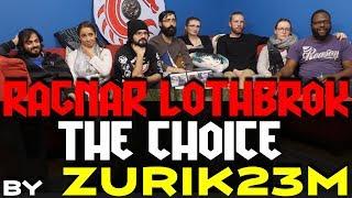 Ragnar Lothbrok - Zurik23m The Choice - Group Reaction