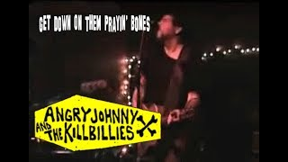 Angry Johnny & The Killbillies - get down on them prayin' bones