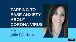 Easing Anxiety About Corona Virus: EFT Tapping With Julie Schiffman