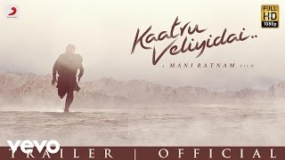 Official Trailer of Kaatru Veliyidai