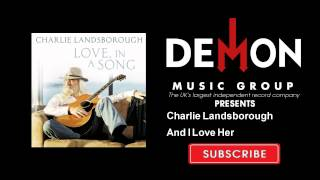 Charlie Landsborough - And I Love Her