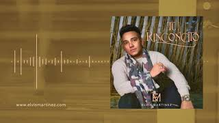 Elvis Martinez - Tu Rinconcito (Audio Oficial) álbum Musical Yo Vivo por ti - 2019
