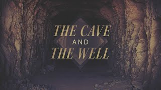 The Cave And The Well