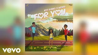 Kizz Daniel   For You Ft. Wizkid (Official Audio)