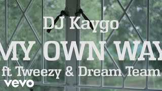 DJ Kaygo - My Own Way (Official Video)
