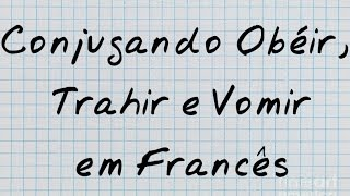Conjugação no presente (2° grupo) do verbo obéir,trahir e vomir - obedecer,trair e vomitar