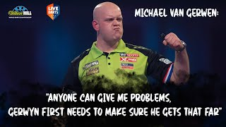 "Michael van Gerwen: ""Anyone can give me problems, Gerwyn first needs to make sure he gets that far"""