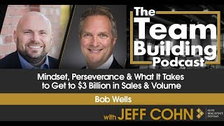 Mindset, Perseverance & What It Takes to Get to $3 Billion in Sales & Volume w/ Bob Wells