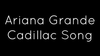 Ariana Grande - Cadillac Song Lyrics