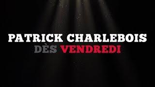 Ce vendredi: Patrick Charlebois