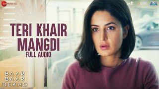 Teri Khair Mangdi - Full Audio   Baar Baar Dekho   Sidharth