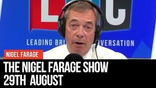 The Nigel Farage Show: 29th August 2019 - LBC
