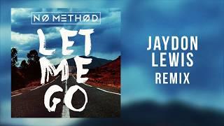No Method - Let Me Go (Jaydon Lewis Remix)