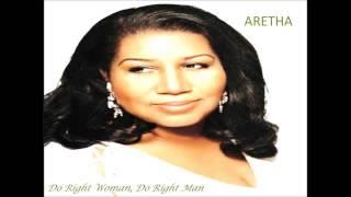 Do Right Woman, Do Right Man   Aretha Franklin