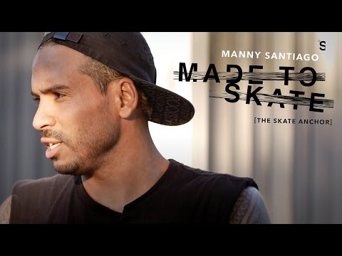 Manny Santiago: Made To Skate - The Skate Anchor